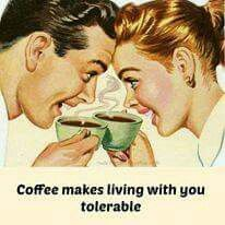 Coffee Makes living with you tolerable ;)☕
