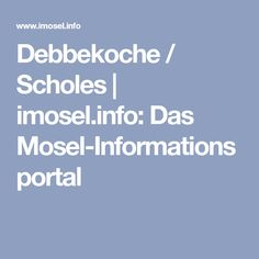 Debbekoche / Scholes | imosel.info: Das Mosel-Informationsportal