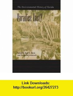 Paradise Lost? The Environmental History of Florida (Florida History and Culture) (9780813028262) Jack Emerson Davis, Raymond Arsenault , ISBN-10: 0813028264  , ISBN-13: 978-0813028262 ,  , tutorials , pdf , ebook , torrent , downloads , rapidshare , filesonic , hotfile , megaupload , fileserve