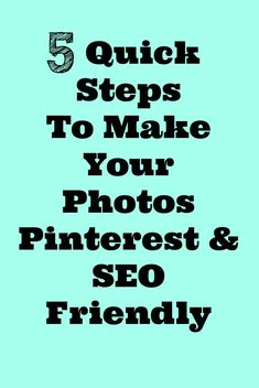 Bloggers: 5 Quick Steps to Make Your Photos Pinterest & SEO Friendly ~ Implementing these steps will increase the visibility of your posts.