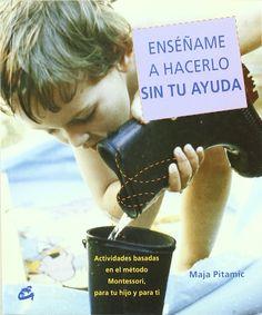 Ensename a Hacerlo Sin Tu Ayuda / Show Me How to Do It Without Your Help: Actividades Basadas En El Metodo Montessori, Dirigidas Tanto a Tu Hijo Como a Ti (Recreate) (Spanish Edition): Maja Pitamic: 9788484451556: Amazon.com: Books