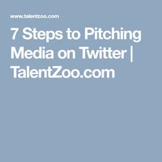 7 Steps to Pitching Media on Twitter | TalentZoo.com