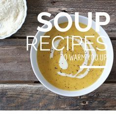 Soup Recipes to Warm You Up