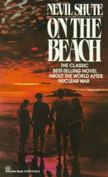 On the Beach by Shute - Following a nuclear war in the Northern Hemisphere, the inhabitants of a small Australian community await the inevitable after-effects of the bombs to reach them.
