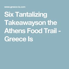 Six Tantalizing Takeawayson the Athens Food Trail - Greece Is