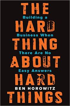 The Hard Thing About Hard Things: Building a Business When There Are No Easy Answers, Ben Horowitz - AmazonSmile