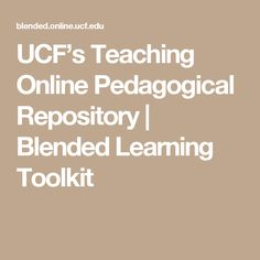 UCF's Teaching Online Pedagogical Repository   Blended Learning Toolkit