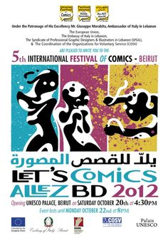 "In the framework of the project ""Lebanese Comics Festival – A cultural EuroMed window for young comics artists"", under the patronage of the Italian Ambassador and the support of the European Union, COSV (Coordination of the Organizations for Voluntary Service) and SPGIL (Syndicate of Professional Graphic Designers and Illustrators in Lebanon) are glad to invite you to the first-time in Lebanon."