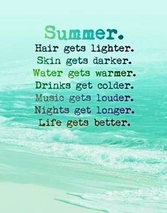 Latest Summer: Hair gets lighter. Skin gets darder. Life gets better - schöne zitate - Quotes Motivacional Quotes, Great Quotes, Quotes To Live By, Inspirational Quotes, Beach Quotes And Sayings, Super Quotes, Daily Quotes, Summer Of Love, Summer Days
