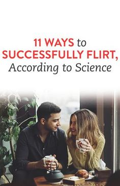 11 Ways To Successfully Flirt, According To Science