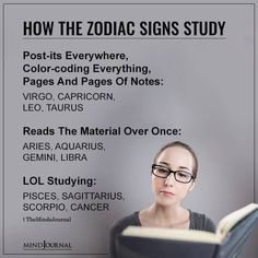 How Each Zodiac Sign Studies: Post-its Everywhere, Color-coding Everything, Pages And Pages Of Notes: VIRGO, CAPRICORN, LEO, TAURUS; Reads The Material Over Once: ARIES, AQUARIUS, GEMINI, LIBRA; LOL Studying: PISCES, SAGITTARIUS, SCORPIO, CANCER