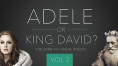 Adele or King David: Volume 2  There's too much angst in Adele's catalog to contain her to just one screen game. In Volume 2, we dive deeper into the Psalms of lament by the prodigious lyricist, King David, and the downer lyrics presented by pop sensation, Adele. Can be used as a springboard into discussing David, the Psalms, or to explore the concept of God's people crying out to Him.