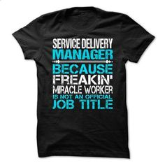 Service Delivery Manager - #custom shirt #long sleeve tee shirts. SIMILAR ITEMS => https://www.sunfrog.com/LifeStyle/Service-Delivery-Manager.html?60505