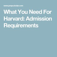 What You Need For Harvard: Admission Requirements