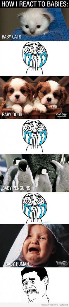 hahahaha; not true for me...i love baby humans!
