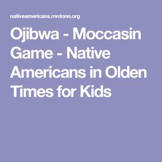 23a1e6d02 Ojibwa - Moccasin Game - Native Americans in Olden Times for Kids Native  American Games,