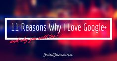 11 Reasons Why I Love Google+ And You Will Too! from Denise Wakeman