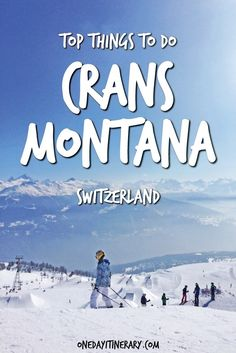 Crans Montana Top Things To Do and Best Sight to Visit on a Short Stay