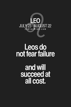 Unfortunately this is one trait I do not have as a Leo. I do fear failure. Leo And Cancer, Leo And Virgo, Libra, Leo Horoscope, Astrology Leo, Leo Zodiac Facts, Zodiac Mind, All About Leo, Leo Quotes