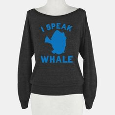 I Speak Whale | HUMAN | T-Shirts, Tanks, Sweatshirts and Hoodies