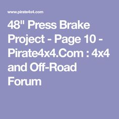 Press Brake Project - Page 10 - : and Off-Road Forum Press Brake, Metal Workshop, 4x4, Projects, Log Projects, Blue Prints