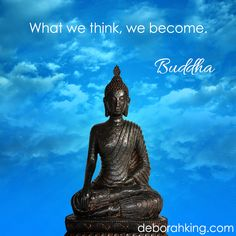 "Inspirational Quote: ""What we think, we become."" - Buddha. Hugs, Deborah. ‪#‎Buddha‬ ‪#‎EnergyHealing‬"