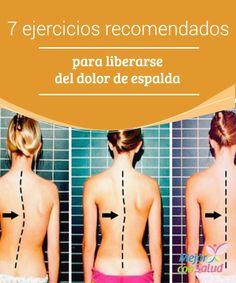 7 ejercicios recomendados para liberarse del dolor de espalda Después de mantener un tiempo de reposo es importante que empecemos a hacer ejercicios para fortalecer la zona y evitar que el dolor de espalda se intensifique