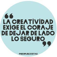 """""""La creatividad exige el coraje de dejar de lado lo seguro"""""""