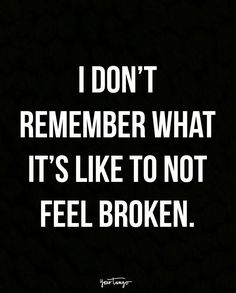 "Top 70 Broken Heart Quotes And Heartbroken Sayings - Page 6 of 7 ""I don't remember what it's like to not feel broken. Dark Quotes, Real Quotes, True Quotes, Quotes To Live By, Quotes Quotes, Film Quotes, Random Quotes, Happy Quotes, Broken Friendship Quotes"