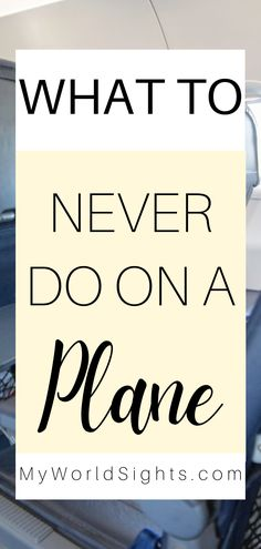 Travel mistakes to NEVER make, especially when on an airplane! A list of my favorite airplane tips, straight from the experts!
