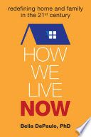 November New Arrivals: How we live now : redefining home and family in the 21st century /