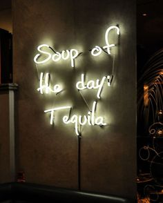 Modern Mexican restaurant in London with the greatest neon sign of all time: Soup of the day? tequila!!!!