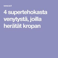 4 supertehokasta venytystä, joilla herätät kropan Fitness Motivation, Exercise Motivation, Health And Beauty, Health Fitness, Sport, Deporte, Sports, Workout Motivation, Health And Fitness