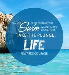 https://flic.kr/p/nEYoSe | You will never learn how to swim without getting your feet wet. Take the plunge. Life rewards courage. Julian Pencilliah | You will never learn how to swim without getting your feet wet. Take the plunge. Life rewards courage. Julian Pencilliah