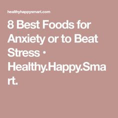8 Best Foods for Anxiety or to Beat Stress • Healthy.Happy.Smart.