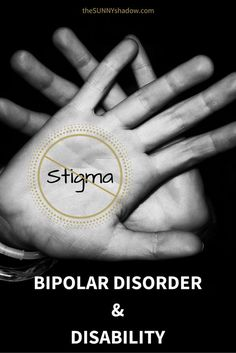 Bipolar Disorder, Disability, & Stigma by thesunnyshadow.com