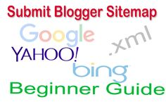 Want to get higher ranking in search engine Submit Blogger Sitemap Google Bing and yahoo search engine and index all pages there are beginner guide to Submit Blogger Sitemap to webmater tools