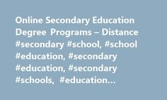 Online Secondary Education Degree Programs – Distance #secondary #school, #school #education, #secondary #education, #secondary #schools, #education #secondary http://minnesota.nef2.com/online-secondary-education-degree-programs-distance-secondary-school-school-education-secondary-education-secondary-schools-education-secondary/  # Online Secondary Education Degrees Help guide students from childhood to adulthood. Do you love helping mold teens and young adults? Are you interested in turning…
