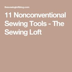 11 Nonconventional Sewing Tools - The Sewing Loft