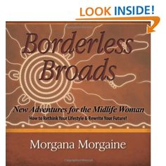Borderless Broads: New Adventures for the Midlife Woman: How to Rethink Your Lifestyle & Rewrite Your Future: Morgana Morgaine: 9780615519432: Amazon.com: Books