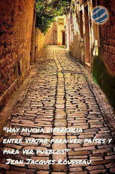 """""""Hay mucha diferencia entre #viajar para ver países y para ver pueblos"""" Jean Jacques Rousseau"""