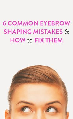 cue the junior high horror stories. // 6 common eyebrow shaping mistakes