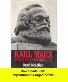 Karl Marx his life and thought (9780060128296) David McLellan , ISBN-10: 0060128291  , ISBN-13: 978-0060128296 ,  , tutorials , pdf , ebook , torrent , downloads , rapidshare , filesonic , hotfile , megaupload , fileserve