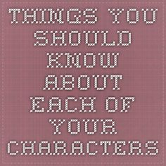 things you should know about each of your characters