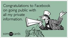 Funny Congratulations Ecard: Congratulations to Facebook on going public with all my private information.