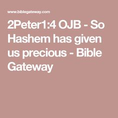 2Peter1:4 OJB - So Hashem has given us precious - Bible Gateway
