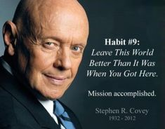"""""""Live, love, laugh, leave a legacy."""" Stephen R. Covey    I remember the day I first read The 7 Habits of Highly Successful People. I couldn't put it down. The book laid bare, in simple terms, the formula for an phenomenal life."""