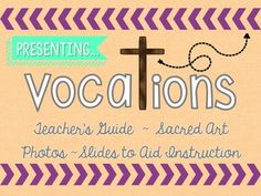 """Looking for a resource to aid your instruction about the meaning of a Vocation? """"Presenting: Vocations"""" is a pdf that includes slides with Sacred Art, and photos to provide a visual aid to your lesson. The Teacher's Guide provides questions or talking points corresponding with each image included."""