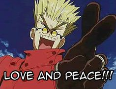 "Vash the Stampede - ""Trigun."" . . . LOVE AND PEACE! Yeah, Vash is obviously the biggest menace to our society."