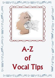 FREE download! ♫ A-Z of Vocal Tips. ♫ A handy reference for all vocal teachers, choral directors and students.